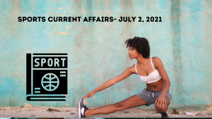 Sports Current Affairs- July 2, 2021