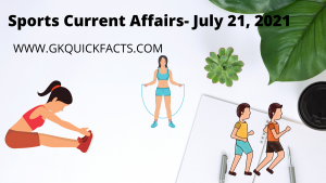 Sports Current Affairs- July 21, 2021