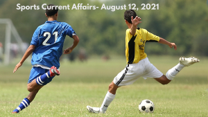Sports Current Affairs- August 12, 2021