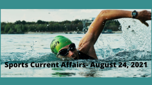 Sports Current Affairs- August 24, 2021