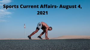 Sports Current Affairs- August 4, 2021