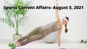 Sports Current Affairs- August 5, 2021