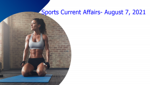 Sports Current Affairs- August 7, 2021