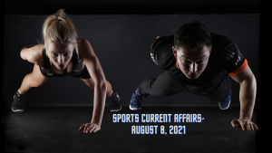 Sports Current Affairs- August 8, 2021